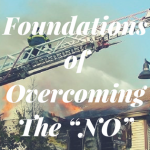 "Foundations of Overcoming The ""NO"""